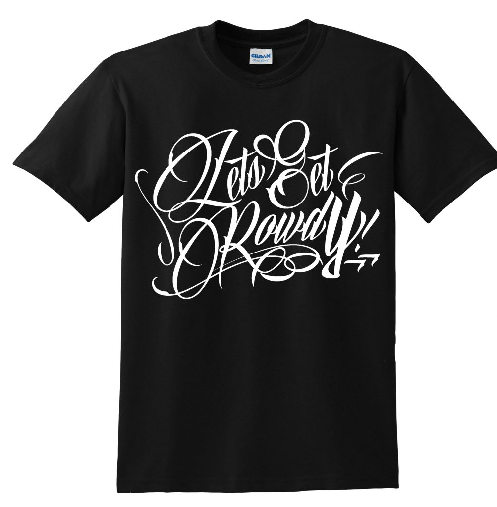 LETS GET ROWDY T SHIRT - BLACK & WHITE-0